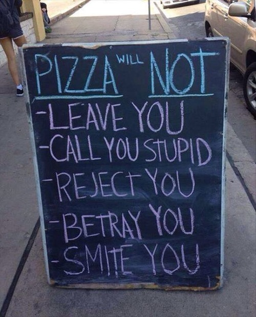 pizza will always be there for you
