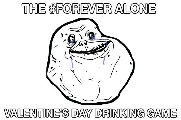 foreveralone the 'forever alone' valentine's day drinking game